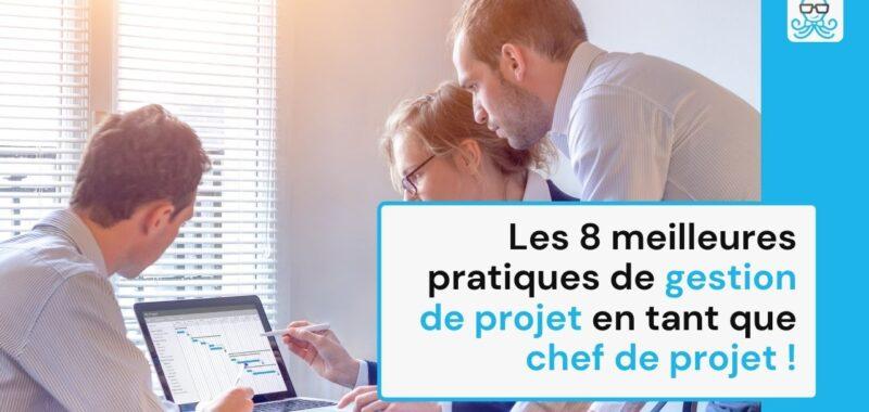 Les 8 meilleures pratiques de gestion de projet en tant que chef de projet