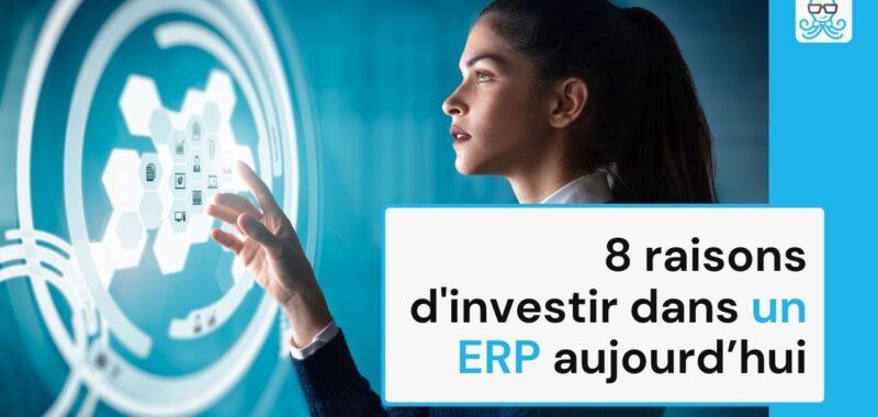 8 raisons d'investir dans un ERP aujourd'hui