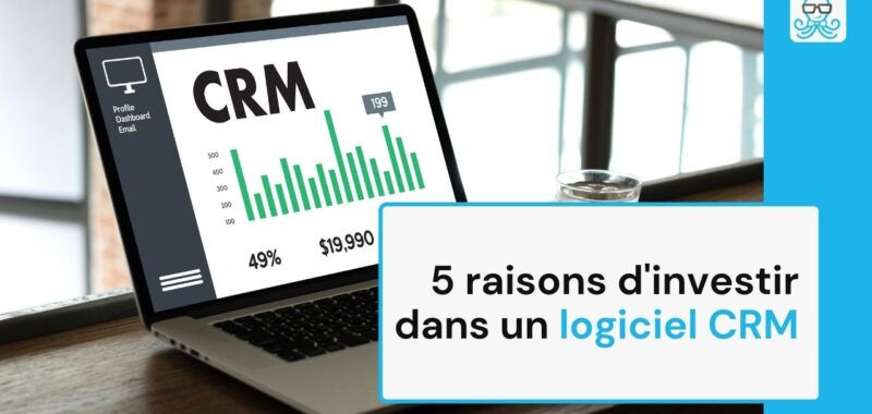 5 raisons d'investir dans un logiciel CRM