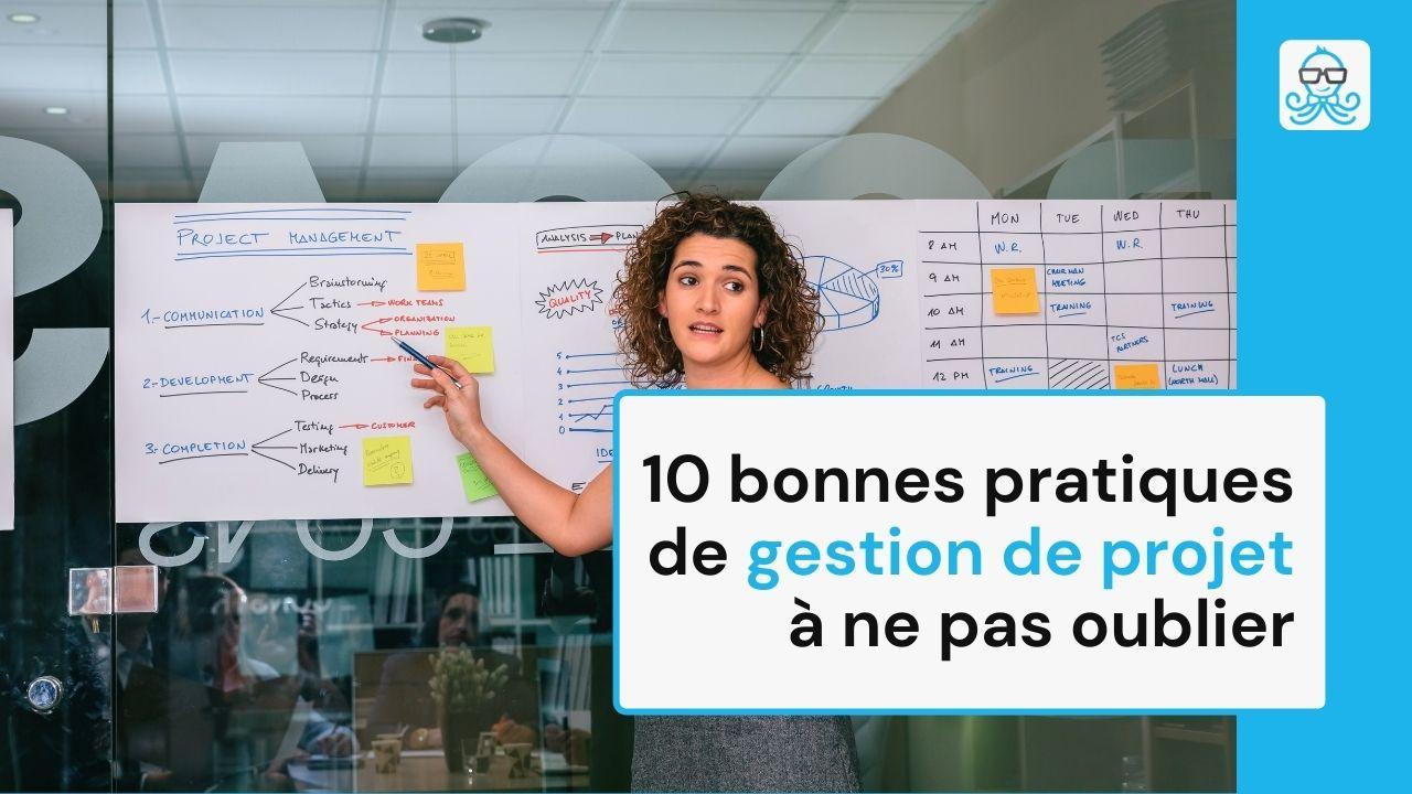 10 bonnes pratiques de gestion de projet à ne pas oublier