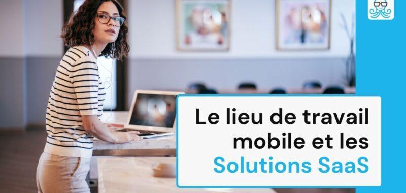 Le lieu de travail mobile et les Solutions SaaS