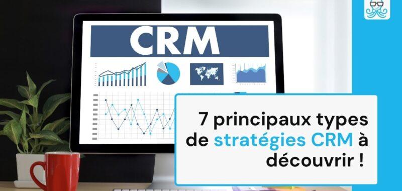 7 principaux types de stratégies CRM à découvrir