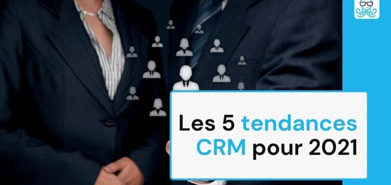 Les 5 tendances CRM pour 2021